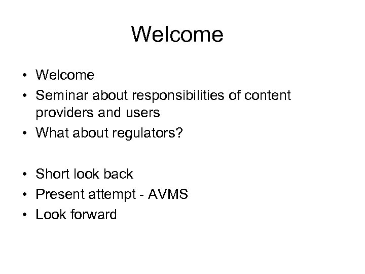 Welcome • Seminar about responsibilities of content providers and users • What about regulators?