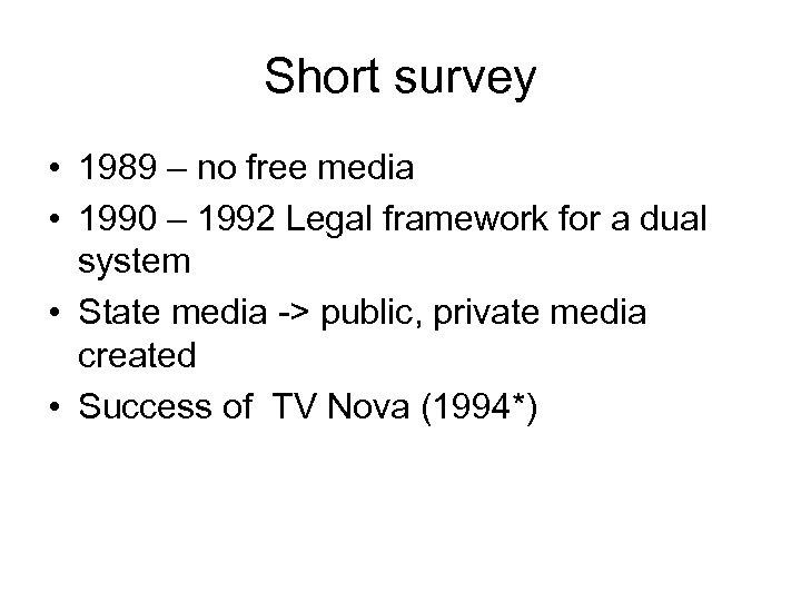 Short survey • 1989 – no free media • 1990 – 1992 Legal framework