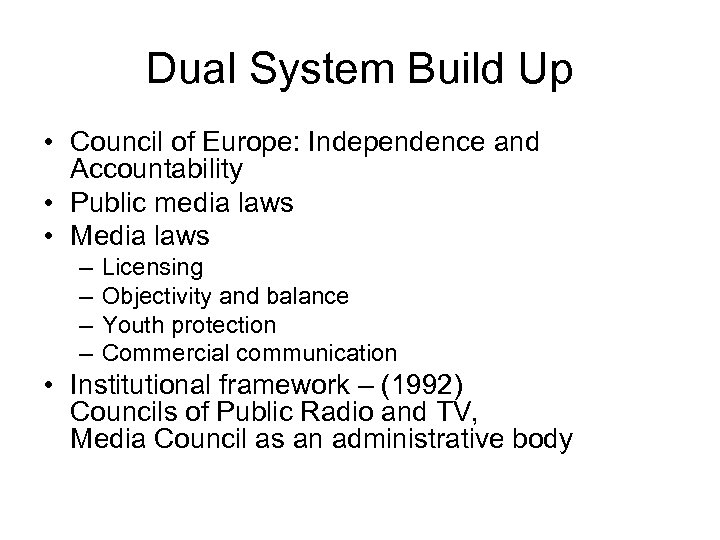 Dual System Build Up • Council of Europe: Independence and Accountability • Public media