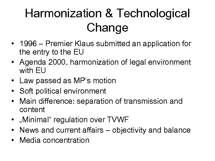 Harmonization & Technological Change • 1996 – Premier Klaus submitted an application for the