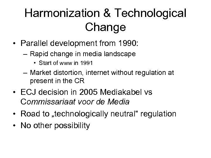 Harmonization & Technological Change • Parallel development from 1990: – Rapid change in media