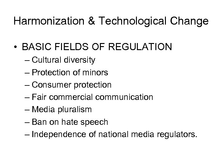 Harmonization & Technological Change • BASIC FIELDS OF REGULATION – Cultural diversity – Protection