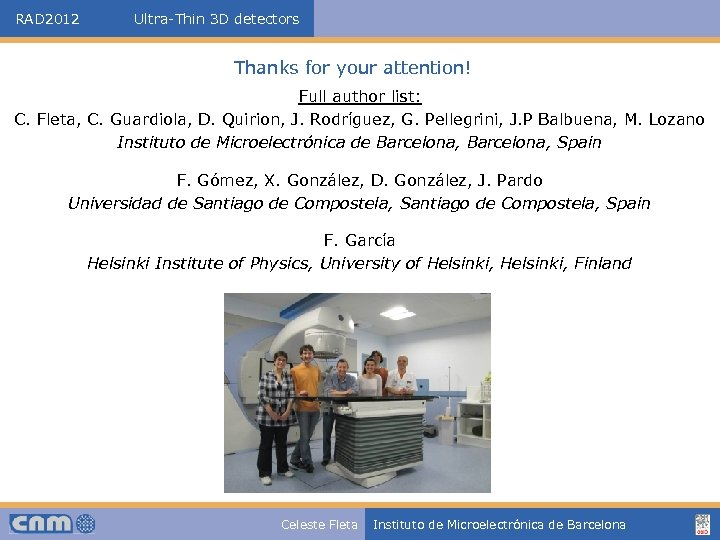 RAD 2012 Ultra-Thin 3 D detectors Thanks for your attention! Full author list: C.