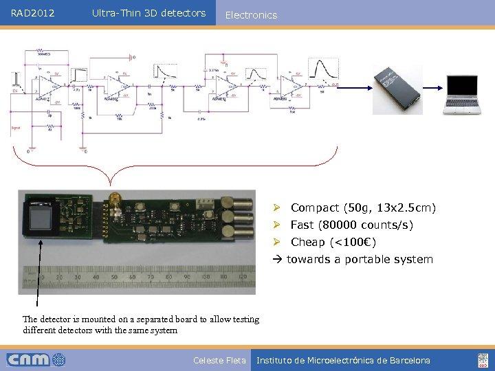RAD 2012 Ultra-Thin 3 D detectors Electronics Ø Compact (50 g, 13 x 2.