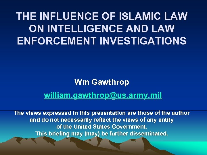THE INFLUENCE OF ISLAMIC LAW ON INTELLIGENCE AND LAW ENFORCEMENT INVESTIGATIONS Wm Gawthrop william.