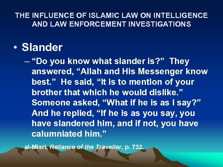THE INFLUENCE OF ISLAMIC LAW ON INTELLIGENCE AND LAW ENFORCEMENT INVESTIGATIONS • Slander –