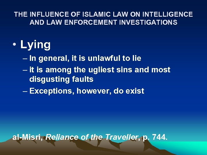 THE INFLUENCE OF ISLAMIC LAW ON INTELLIGENCE AND LAW ENFORCEMENT INVESTIGATIONS • Lying –
