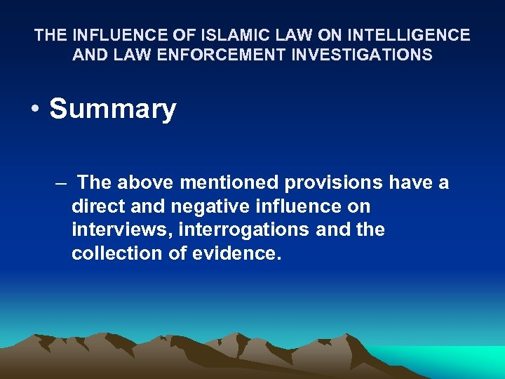 THE INFLUENCE OF ISLAMIC LAW ON INTELLIGENCE AND LAW ENFORCEMENT INVESTIGATIONS • Summary –