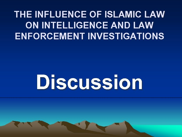 THE INFLUENCE OF ISLAMIC LAW ON INTELLIGENCE AND LAW ENFORCEMENT INVESTIGATIONS Discussion