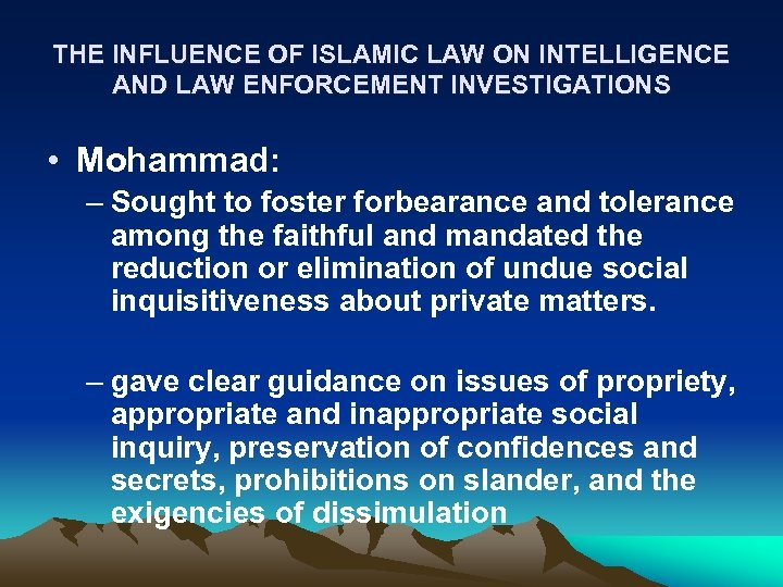 THE INFLUENCE OF ISLAMIC LAW ON INTELLIGENCE AND LAW ENFORCEMENT INVESTIGATIONS • Mohammad: –