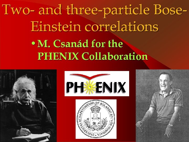 Two- and three-particle Bose. Einstein correlations • M. Csanád for the PHENIX Collaboration