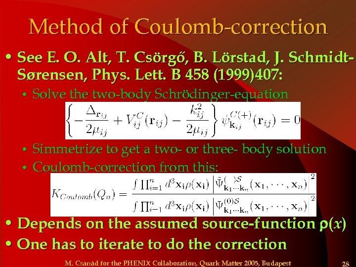 Method of Coulomb-correction • See E. O. Alt, T. Csörgő, B. Lörstad, J. Schmidt.