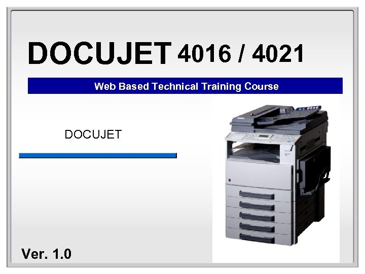DOCUJET 4016 / 4021 Web Based Technical Training Course DOCUJET Ver. 1. 0