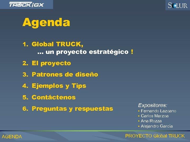Agenda 1. Global TRUCK, . . . un proyecto estratégico ! 2. El proyecto