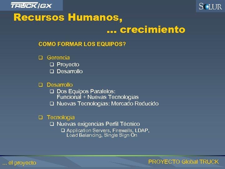 Recursos Humanos, . . . crecimiento COMO FORMAR LOS EQUIPOS? q Gerencia q Proyecto