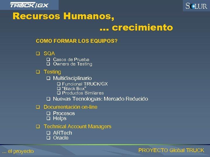 Recursos Humanos, . . . crecimiento COMO FORMAR LOS EQUIPOS? q SQA q Casos