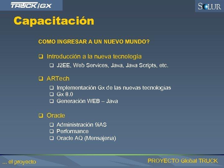 Capacitación COMO INGRESAR A UN NUEVO MUNDO? q Introducción a la nueva tecnología q
