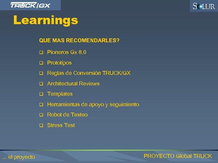 Learnings QUE MAS RECOMENDARLES? q Pioneros Gx 8. 0 q Prototipos q Reglas de