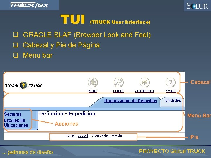 TUI (TRUCK User Interface) q ORACLE BLAF (Browser Look and Feel) q Cabezal y