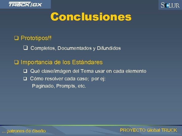Conclusiones q Prototipos!! q Completos, Documentados y Difundidos q Importancia de los Estándares q