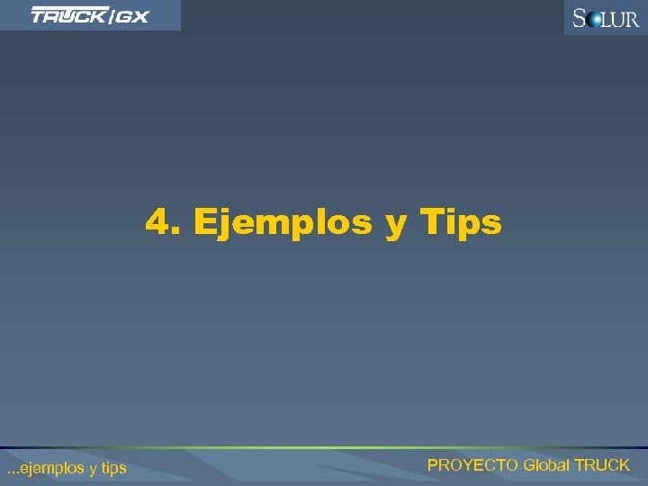 4. Ejemplos y Tips . . . ejemplos y tips PROYECTO Global TRUCK