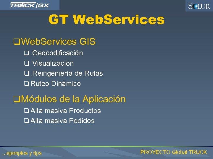 GT Web. Services q Web. Services GIS q Geocodificación q Visualización q Reingeniería de