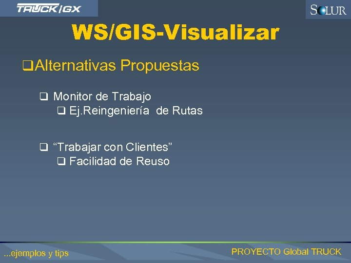 WS/GIS-Visualizar q Alternativas Propuestas q Monitor de Trabajo q Ej. Reingeniería de Rutas q