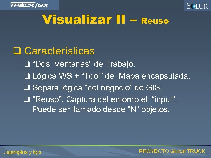 "Visualizar II – Reuso q Características q ""Dos Ventanas"" de Trabajo. q Lógica WS"