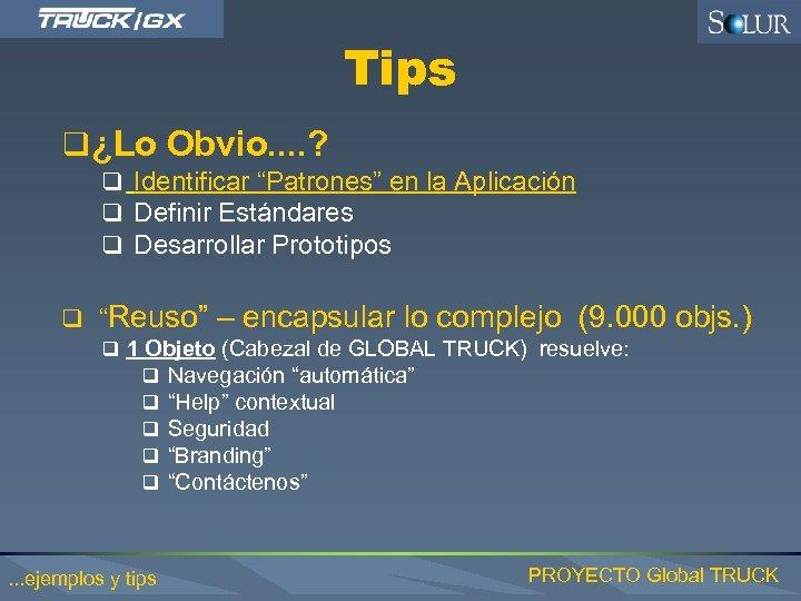 """Tips q ¿Lo Obvio. . ? q Identificar """"Patrones"""" en la Aplicación q Definir"""