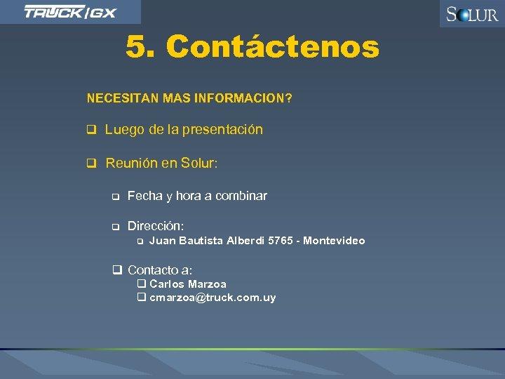 5. Contáctenos NECESITAN MAS INFORMACION? q Luego de la presentación q Reunión en Solur: