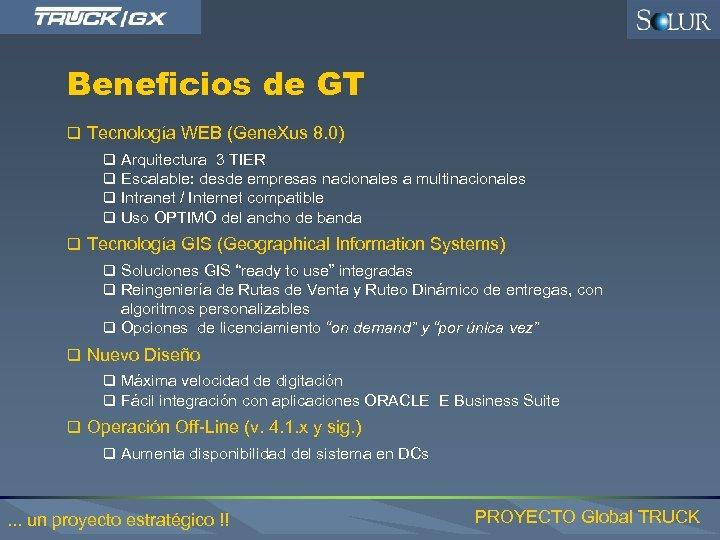 Beneficios de GT q Tecnología WEB (Gene. Xus 8. 0) q Arquitectura 3 TIER