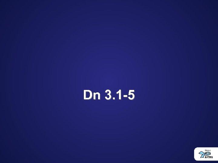 Dn 3. 1 -5