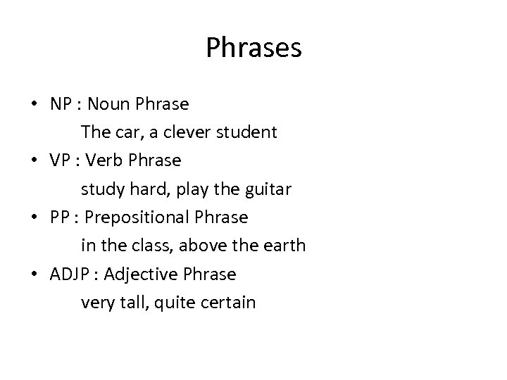 Phrases • NP : Noun Phrase The car, a clever student • VP :