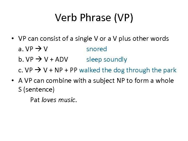 Verb Phrase (VP) • VP can consist of a single V or a V