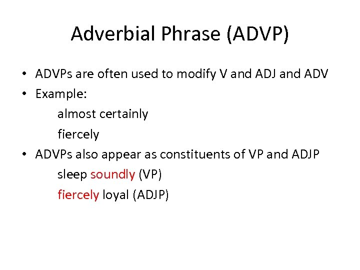 Adverbial Phrase (ADVP) • ADVPs are often used to modify V and ADJ and