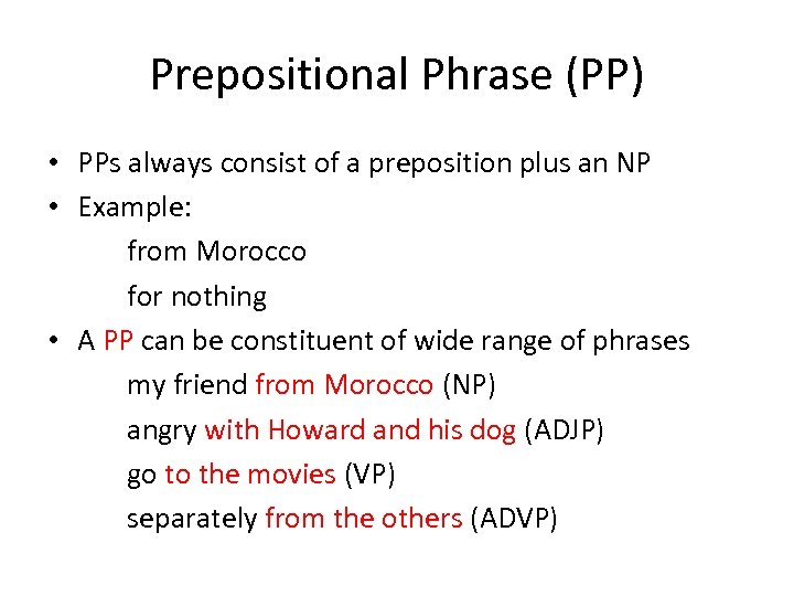 Prepositional Phrase (PP) • PPs always consist of a preposition plus an NP •