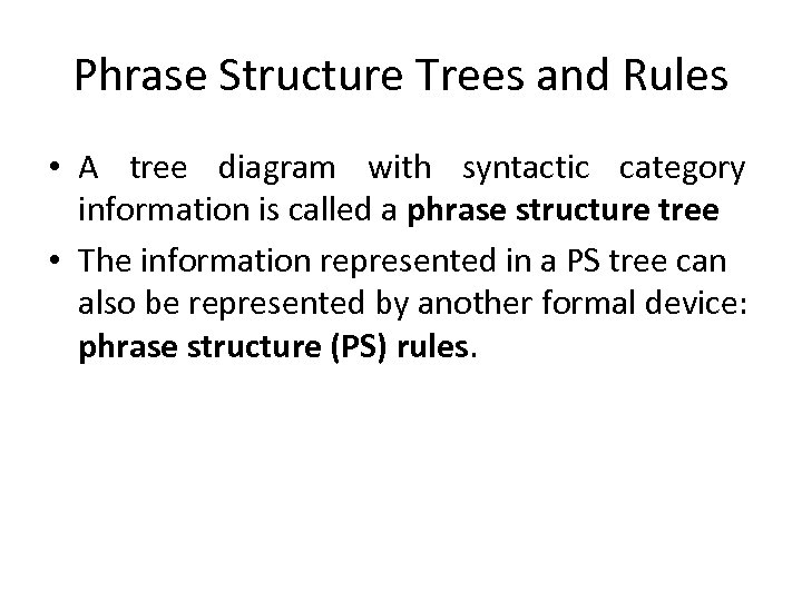 Phrase Structure Trees and Rules • A tree diagram with syntactic category information is