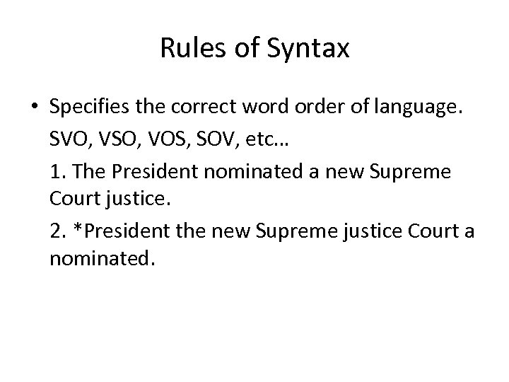 Rules of Syntax • Specifies the correct word order of language. SVO, VSO, VOS,