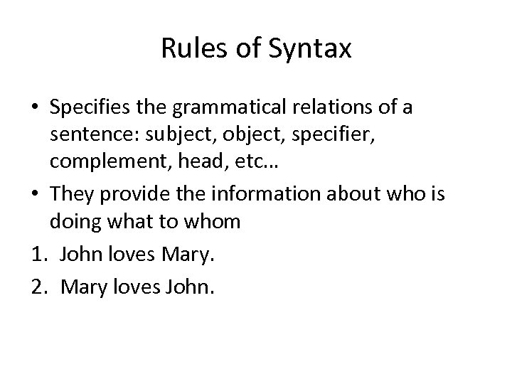 Rules of Syntax • Specifies the grammatical relations of a sentence: subject, object, specifier,