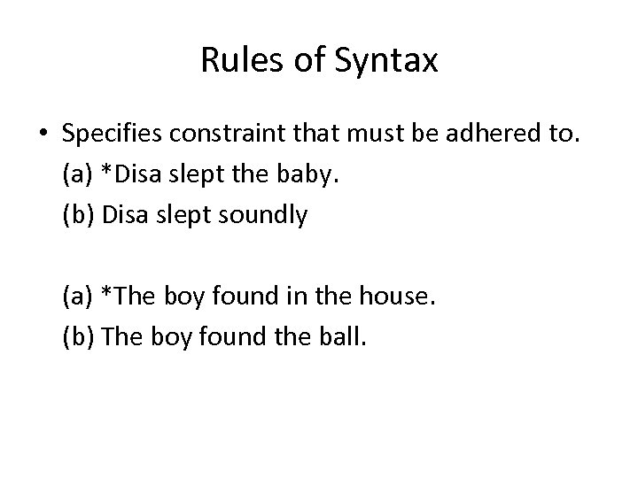 Rules of Syntax • Specifies constraint that must be adhered to. (a) *Disa slept