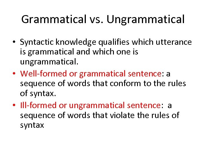 Grammatical vs. Ungrammatical • Syntactic knowledge qualifies which utterance is grammatical and which one