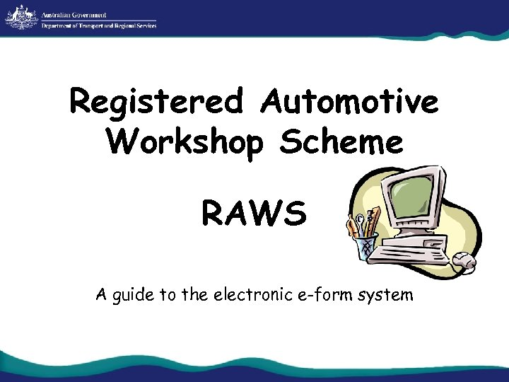 Registered Automotive Workshop Scheme RAWS A guide to the electronic e-form system