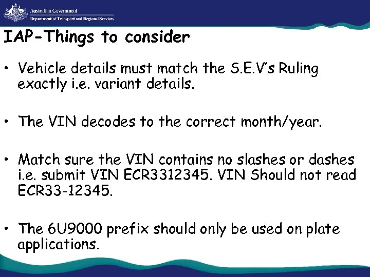 IAP-Things to consider • Vehicle details must match the S. E. V's Ruling exactly