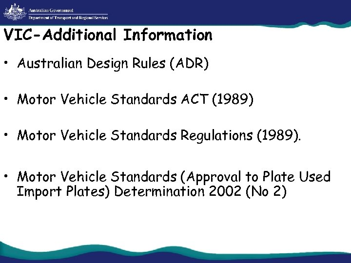 VIC-Additional Information • Australian Design Rules (ADR) • Motor Vehicle Standards ACT (1989) •