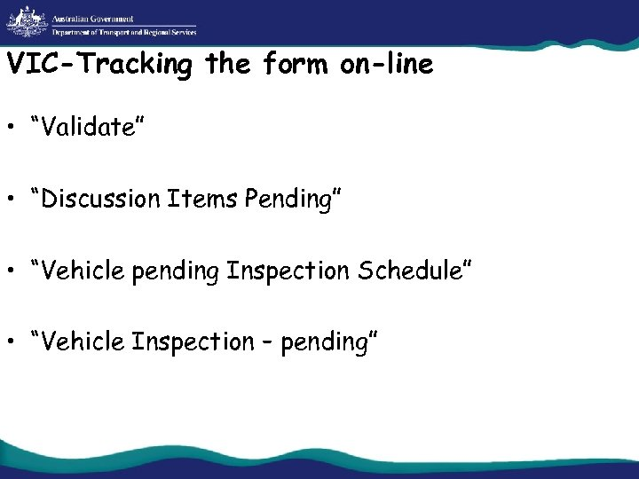 """VIC-Tracking the form on-line • """"Validate"""" • """"Discussion Items Pending"""" • """"Vehicle pending Inspection"""