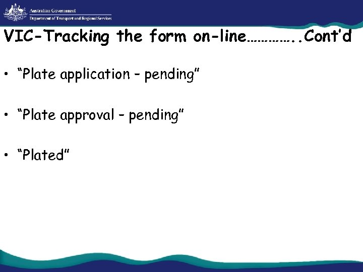 """VIC-Tracking the form on-line…………. . Cont'd • """"Plate application – pending"""" • """"Plate approval"""