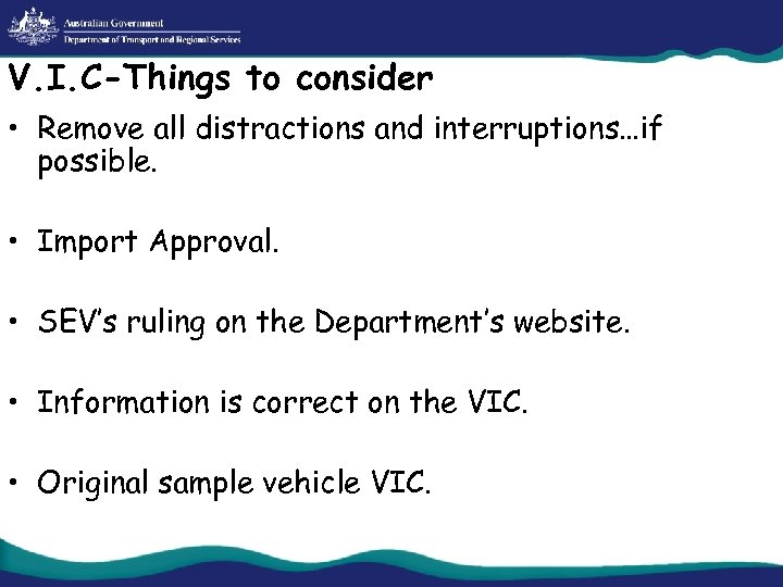 V. I. C-Things to consider • Remove all distractions and interruptions…if possible. • Import
