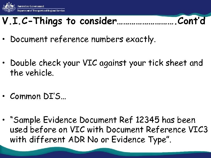 V. I. C-Things to consider……………. Cont'd • Document reference numbers exactly. • Double check