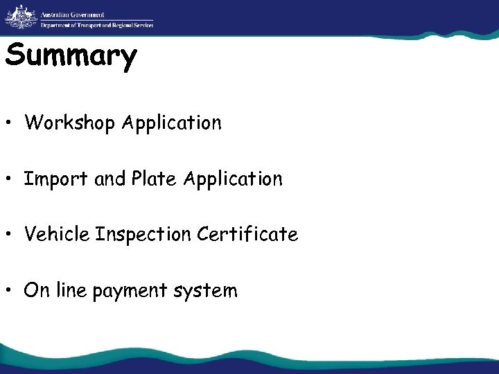 Summary • Workshop Application • Import and Plate Application • Vehicle Inspection Certificate •