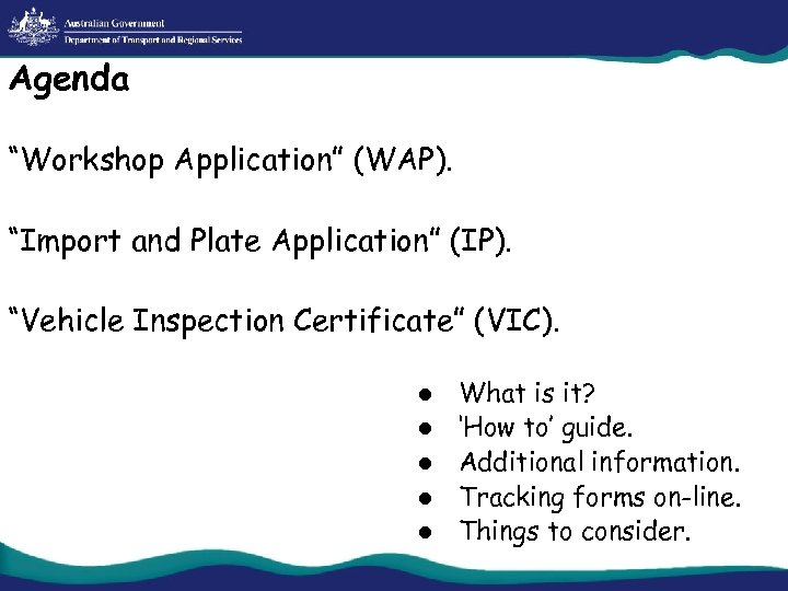 """Agenda """"Workshop Application"""" (WAP). """"Import and Plate Application"""" (IP). """"Vehicle Inspection Certificate"""" (VIC). l"""